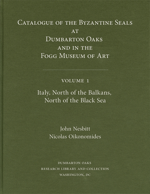 Cover: Catalogue of Byzantine Seals at Dumbarton Oaks and in the Fogg Museum of Art, 1: Italy, North of the Balkans, North of the Black Sea, from Harvard University Press