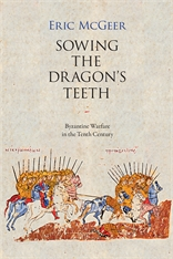 Cover: Sowing the Dragon's Teeth: Byzantine Warfare in the Tenth Century