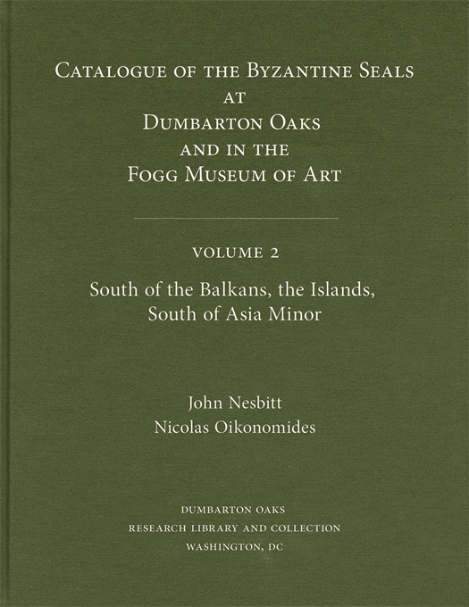 Cover: Catalogue of Byzantine Seals at Dumbarton Oaks and in the Fogg Museum of Art, 2: South of the Balkans, the Islands, South of Asia Minor, from Harvard University Press