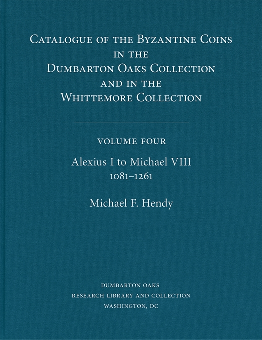 Cover: Catalogue of the Byzantine Coins in the Dumbarton Oaks Collection and in the Whittemore Collection, 4: Alexius I to Michael VIII, 1081–1261, from Harvard University Press