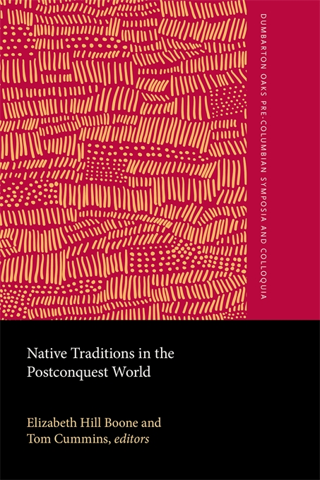 Cover: Native Traditions in the Postconquest World, from Harvard University Press