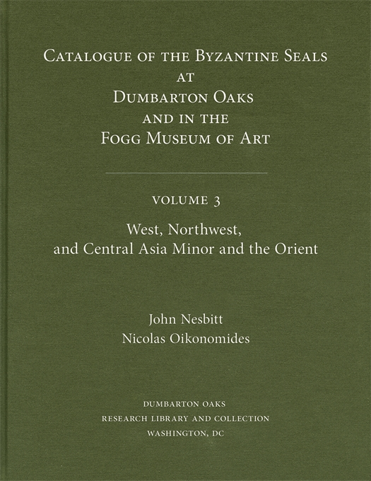 Cover: Catalogue of Byzantine Seals at Dumbarton Oaks and in the Fogg Museum of Art, 3: West, Northwest, and Central Asia Minor and the Orient, from Harvard University Press