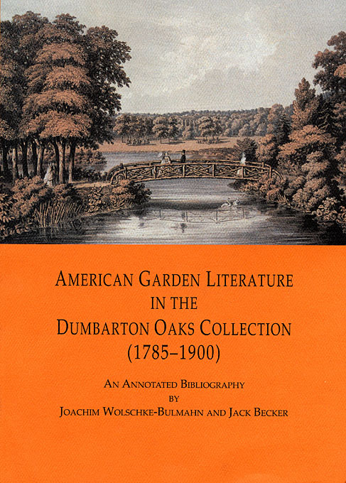 Cover: American Garden Literature in the Dumbarton Oaks Collection (1785-1900): From the New England Farmer to Italian Gardens, An Annotated Bibliography, from Harvard University Press