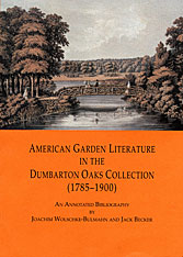 Cover: American Garden Literature in the Dumbarton Oaks Collection (1785-1900): From the New England Farmer to Italian Gardens, An Annotated Bibliography
