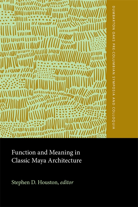 Cover: Function and Meaning in Classic Maya Architecture, from Harvard University Press