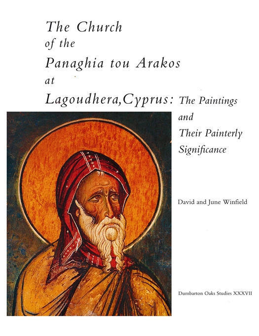 Cover: The Church of the Panaghia tou Arakos at Lagoudhera, Cyprus: The Paintings and Their Painterly Significance, from Harvard University Press
