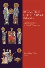 Cover: Byzantine Defenders of Images: Eight Saints' Lives in English Translation