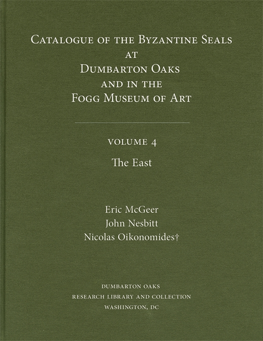 Cover: Catalogue of Byzantine Seals at Dumbarton Oaks and in the Fogg Museum of Art, 4: The East, from Harvard University Press
