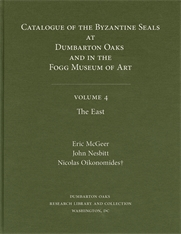 Cover: Catalogue of Byzantine Seals at Dumbarton Oaks and in the Fogg Museum of Art, 4: The East in HARDCOVER