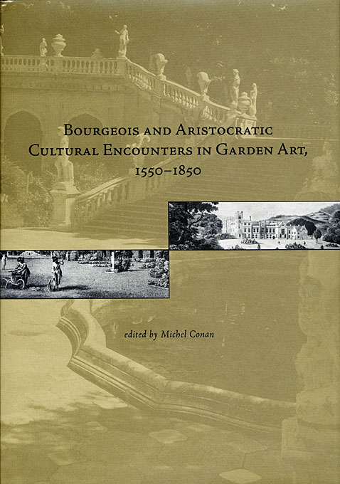 Cover: Bourgeois and Aristocratic Cultural Encounters in Garden Art, 1550-1850, from Harvard University Press