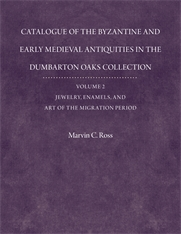 Cover: Catalogue of the Byzantine and Early Mediaeval Antiquities in the Dumbarton Oaks Collection, 2: Jewelry, Enamels, and Art of the Migration Period: With an Addendum