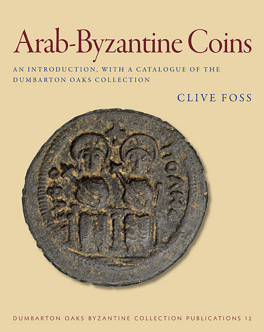 Cover: Arab-Byzantine Coins: An Introduction, with a Catalogue of the Dumbarton Oaks Collection, from Harvard University Press