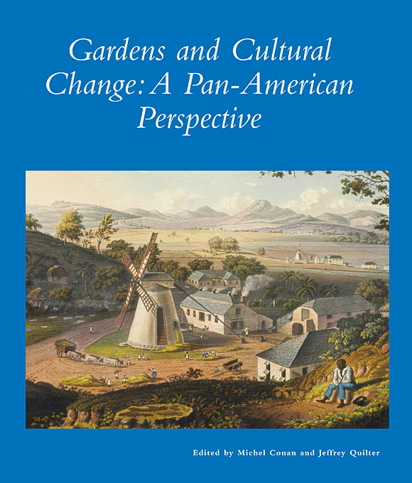 Cover: Gardens and Cultural Change: A Pan-American Perspective, from Harvard University Press