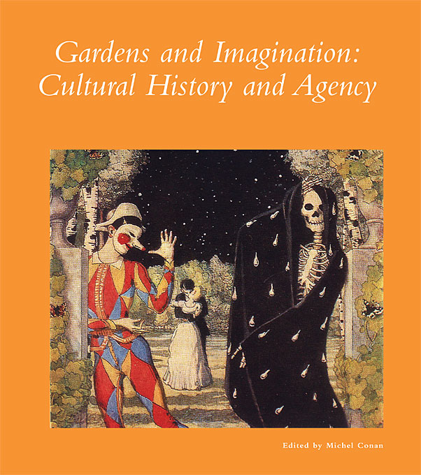 Cover: Gardens and Imagination: Cultural History and Agency, from Harvard University Press