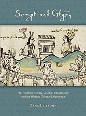 Cover: Script and Glyph: Pre-Hispanic History, Colonial Bookmaking, and the <i>Historia Tolteca-Chichimeca</i>