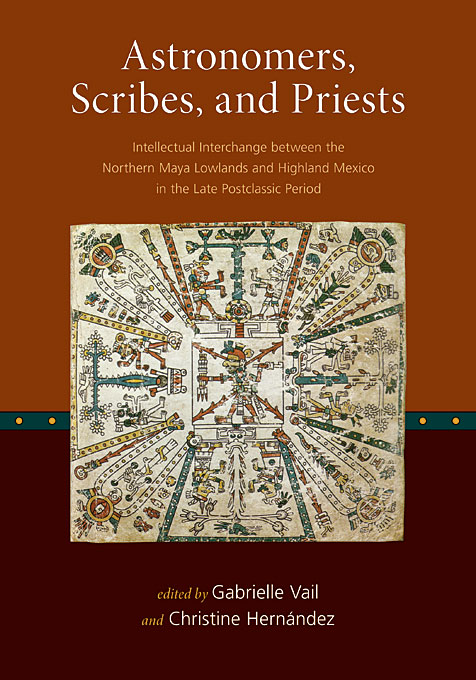 Cover: Astronomers, Scribes, and Priests: Intellectual Interchange between the Northern Maya Lowlands and Highland Mexico in the Late Postclassic Period, from Harvard University Press