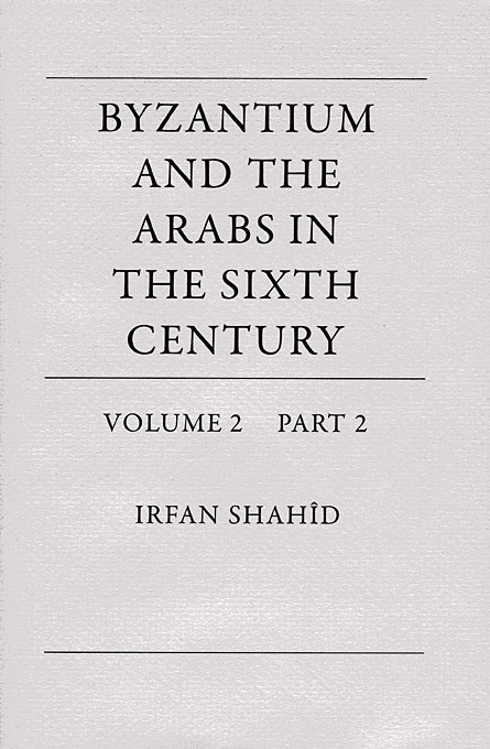 Cover: Byzantium and the Arabs in the Sixth Century, Volume 2, Part 2, from Harvard University Press
