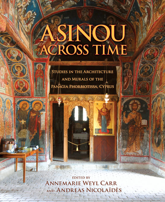 Cover: Asinou across Time: Studies in the Architecture and Murals of the Panagia Phorbiotissa, Cyprus, from Harvard University Press