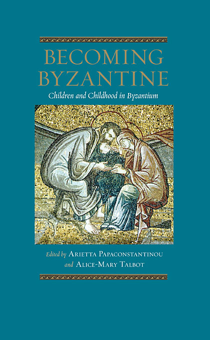 Cover: Becoming Byzantine: Children and Childhood in Byzantium, from Harvard University Press