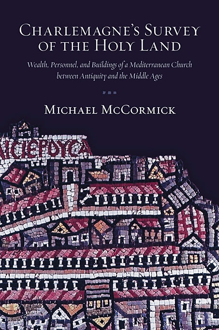 Cover: Charlemagne's Survey of the Holy Land: Wealth, Personnel, and Buildings of a Mediterranean Church between Antiquity and the Middle Ages, from Harvard University Press