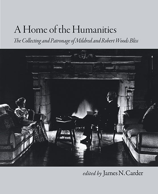 Cover: A Home of the Humanities: The Collecting and Patronage of Mildred and Robert Woods Bliss, from Harvard University Press