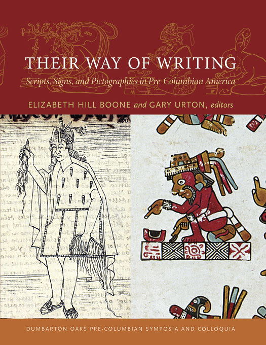 Cover: Their Way of Writing: Scripts, Signs, and Pictographies in Pre-Columbian America, from Harvard University Press
