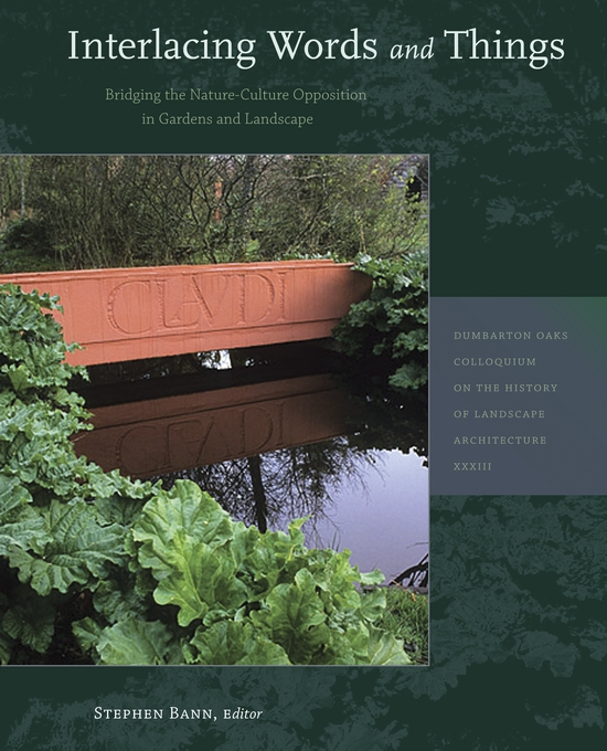 Cover: Interlacing Words and Things: Bridging the Nature-Culture Opposition in Gardens and Landscape, from Harvard University Press