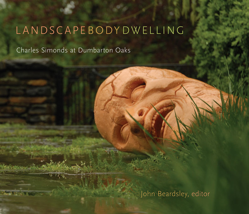 Cover: Landscape Body Dwelling: Charles Simonds at Dumbarton Oaks, from Harvard University Press