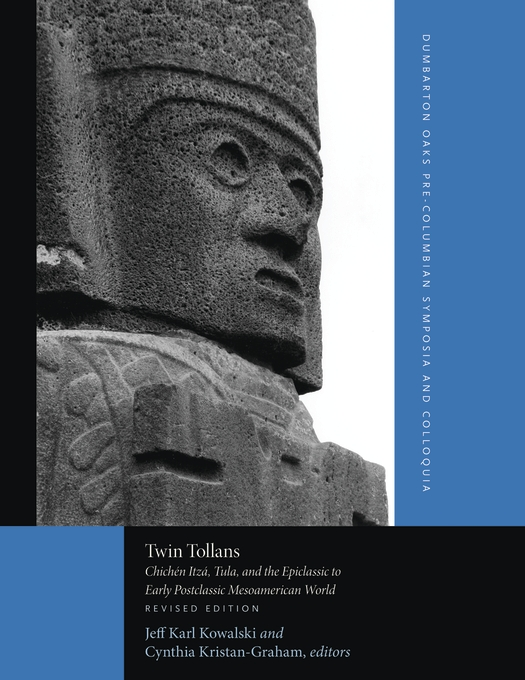 Cover: Twin Tollans: Chichén Itzá, Tula, and the Epiclassic to Early Postclassic Mesoamerican World, Revised Edition, from Harvard University Press