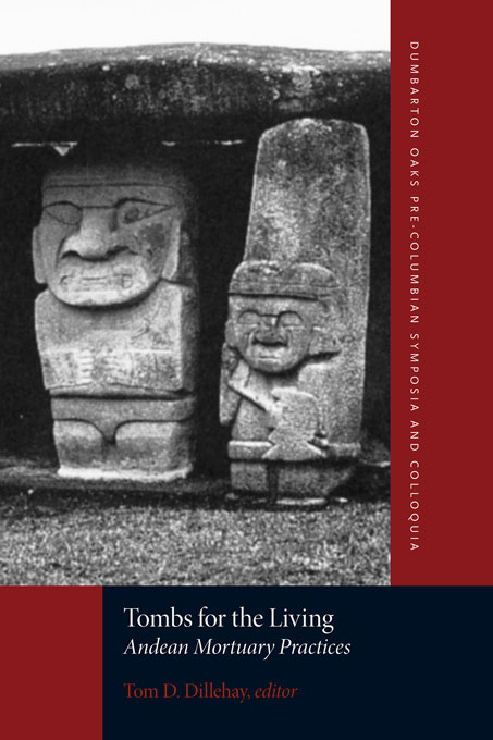 Cover: Tombs for the Living: Andean Mortuary Practices, from Harvard University Press