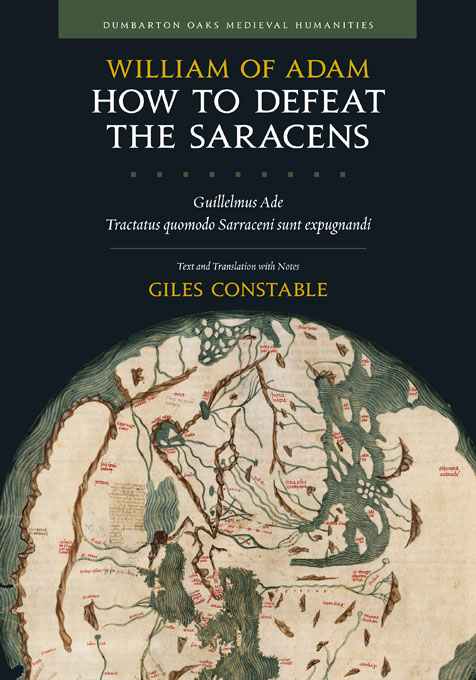 Cover: How to Defeat the Saracens: Guillelmus Ade, <i>Tractatus quomodo Sarraceni sunt expugnandi;</i> Text and Translation with Notes, from Harvard University Press