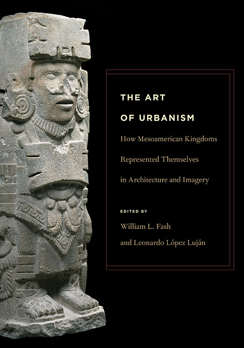 Cover: The Art of Urbanism: How Mesoamerican Kingdoms Represented Themselves in Architecture and Imagery, from Harvard University Press