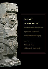 Cover: The Art of Urbanism: How Mesoamerican Kingdoms Represented Themselves in Architecture and Imagery