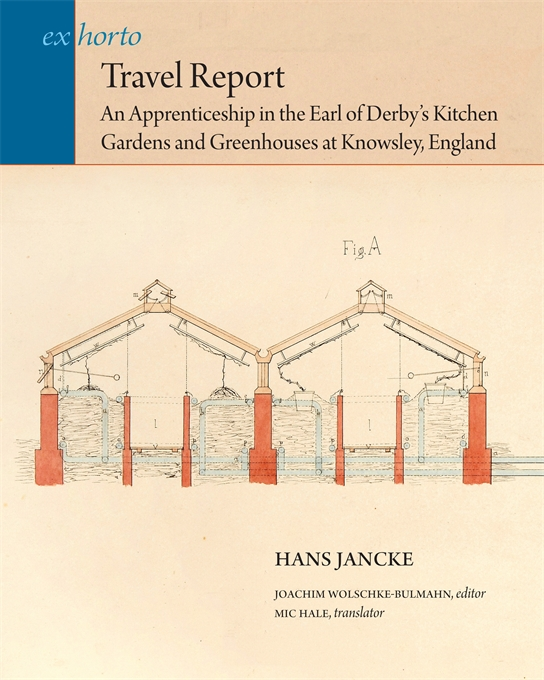 Cover: Travel Report: An Apprenticeship in the Earl of Derby's Kitchen Gardens and Greenhouses at Knowsley, England, from Harvard University Press