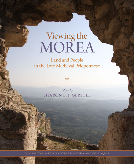 Cover: Viewing the Morea: Land and People in the Late Medieval Peloponnese, from Harvard University Press