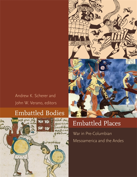 Cover: Embattled Bodies, Embattled Places: War in Pre-Columbian Mesoamerica and the Andes, from Harvard University Press
