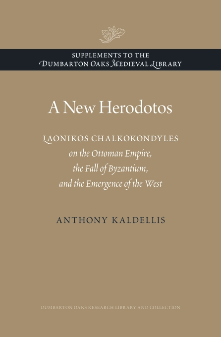 Cover: A New Herodotos: Laonikos Chalkokondyles on the Ottoman Empire, the Fall of Byzantium, and the Emergence of the West, from Harvard University Press