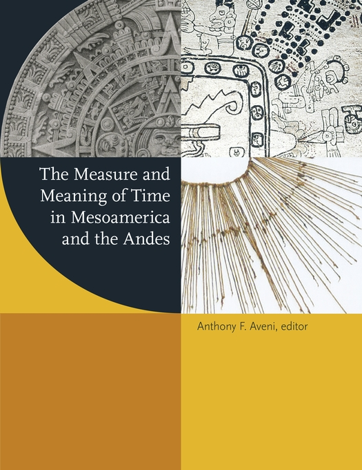 Cover: The Measure and Meaning of Time in Mesoamerica and the Andes, from Harvard University Press