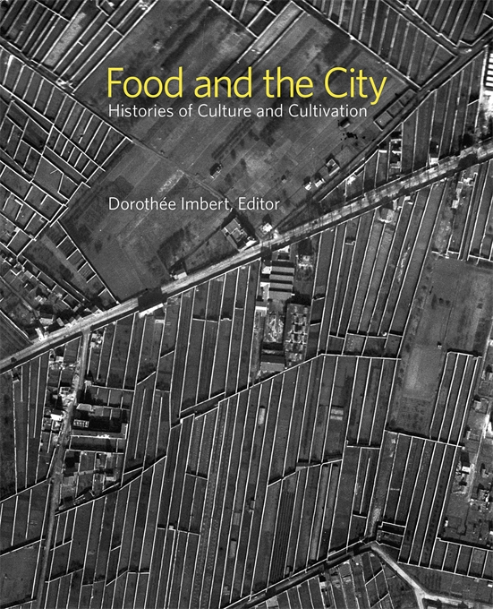 Cover: Food and the City: Histories of Culture and Cultivation, from Harvard University Press