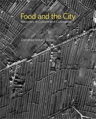 Cover: Food and the City: Histories of Culture and Cultivation