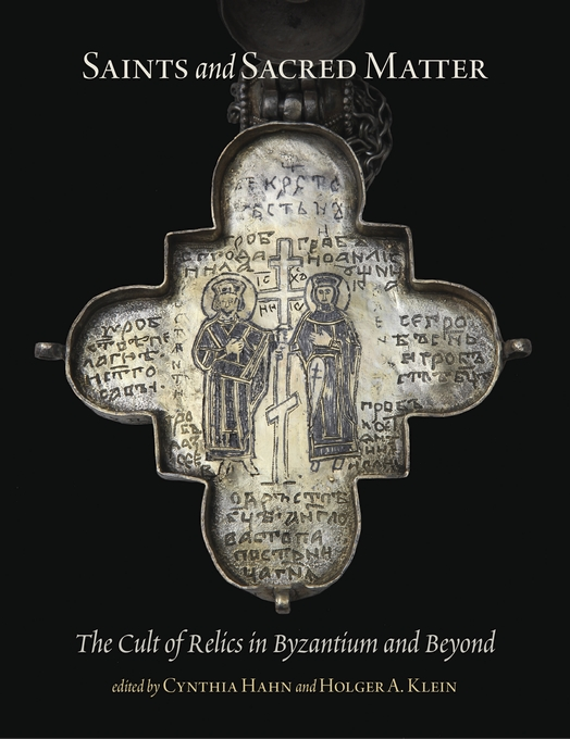 Cover: Saints and Sacred Matter: The Cult of Relics in Byzantium and Beyond, from Harvard University Press