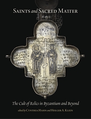 Cover: Saints and Sacred Matter: The Cult of Relics in Byzantium and Beyond