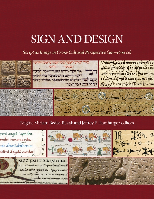 Cover: Sign and Design: Script as Image in Cross-Cultural Perspective (300–1600 CE), from Harvard University Press
