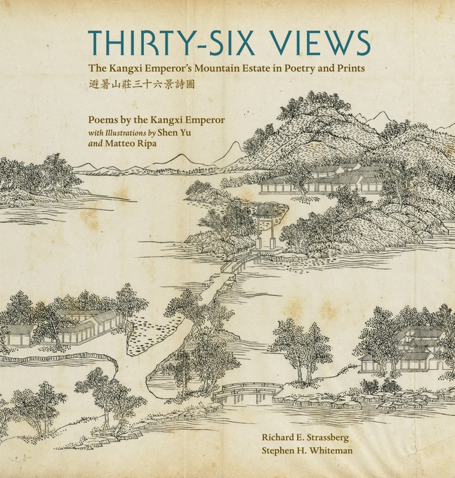 Cover: Thirty-Six Views: The Kangxi Emperor's Mountain Estate in Poetry and Prints, from Harvard University Press