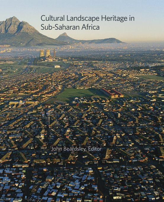 Cover: Cultural Landscape Heritage in Sub-Saharan Africa, from Harvard University Press