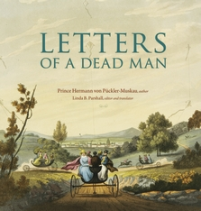 Cover: Letters of a Dead Man, by Prince Hermann von Pückler-Muskau, edited and translated by Linda B. Parshall, from Harvard University Press