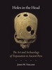 Cover: Holes in the Head: The Art and Archaeology of Trepanation in Ancient Peru