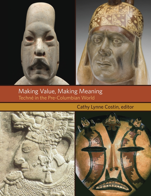 Cover: Making Value, Making Meaning: Techné in the Pre-Columbian World, from Harvard University Press