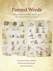 Cover: Painted Words: Nahua Catholicism, Politics, and Memory in the Atzaqualco Pictorial Catechism