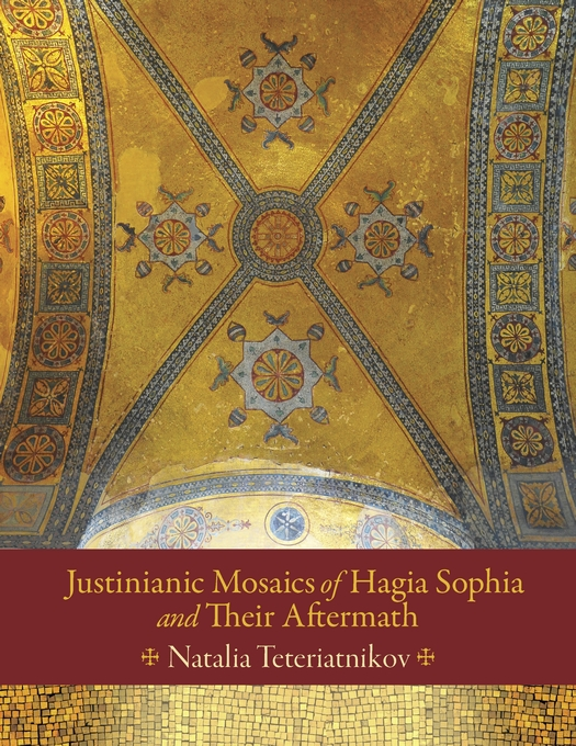Cover: Justinianic Mosaics of Hagia Sophia and Their Aftermath, from Harvard University Press